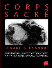 « Corps Sacré » Textes de Claude Alexandre, Pierre Bourgeade, Agathe Gaillard, Philippe Sollers... éditions Edite 2009